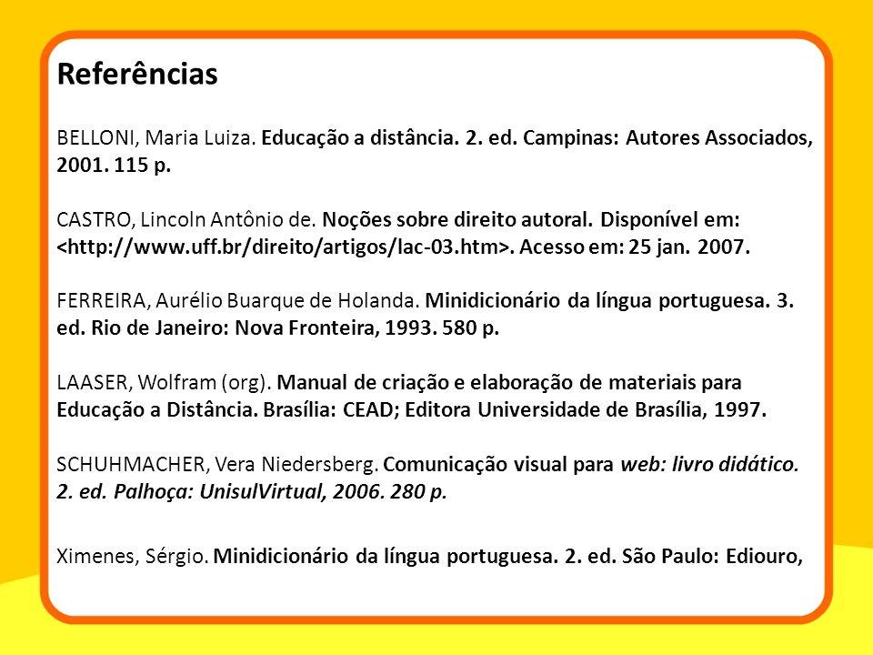 Referências BELLONI, Maria Luiza. Educação a distância. 2. ed. Campinas: Autores Associados, 2001. 115 p.