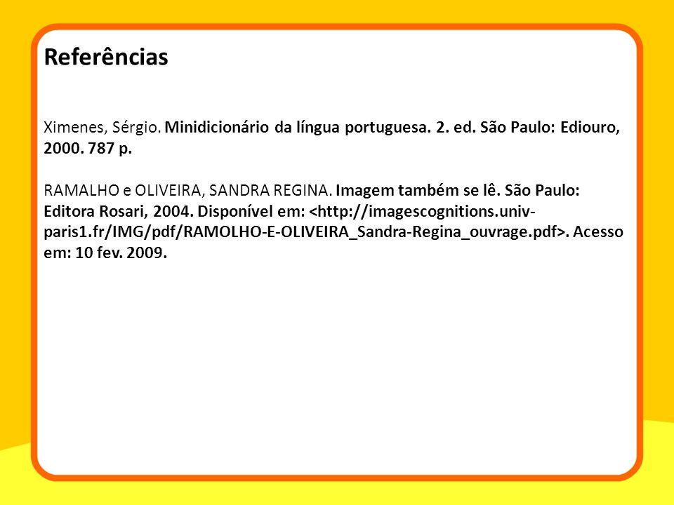 Referências Ximenes, Sérgio. Minidicionário da língua portuguesa. 2. ed. São Paulo: Ediouro, 2000. 787 p.