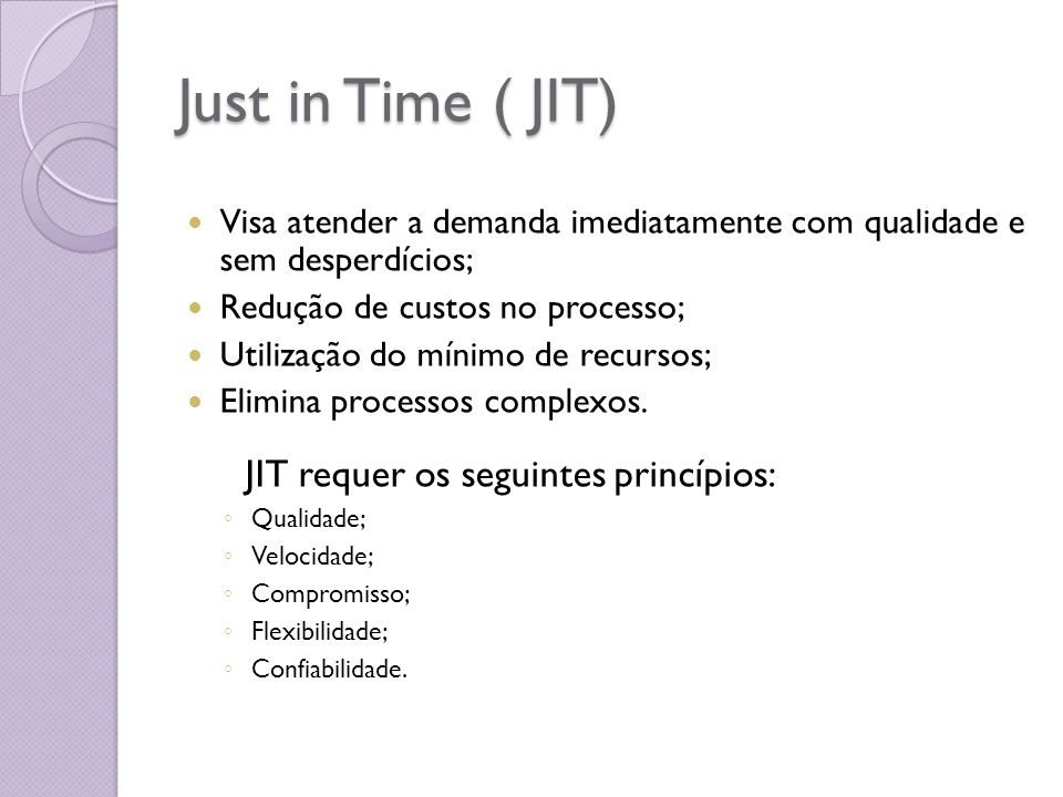 Just in Time ( JIT) JIT requer os seguintes princípios: