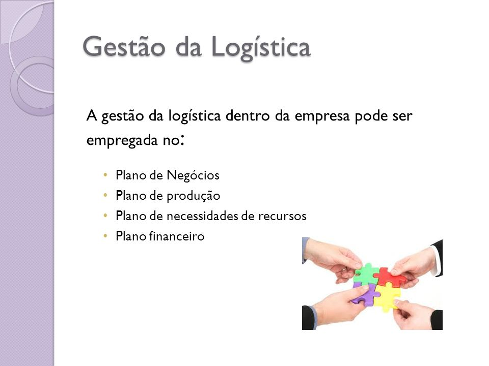 Gestão da Logística A gestão da logística dentro da empresa pode ser empregada no: Plano de Negócios.