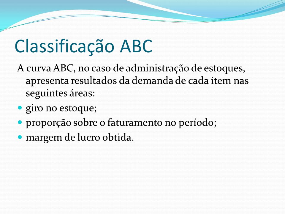 Classificação ABC A curva ABC, no caso de administração de estoques, apresenta resultados da demanda de cada item nas seguintes áreas:
