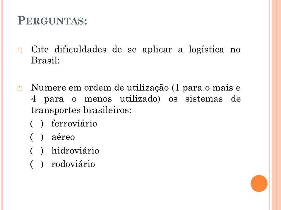 Perguntas: Cite dificuldades de se aplicar a logística no Brasil: