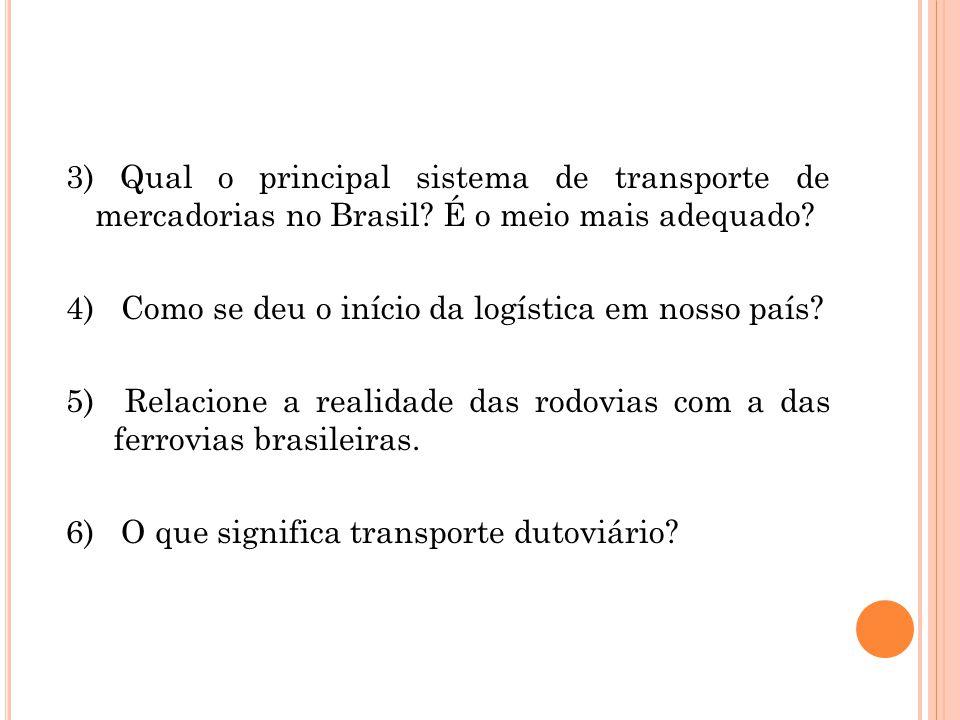 3) Qual o principal sistema de transporte de mercadorias no Brasil