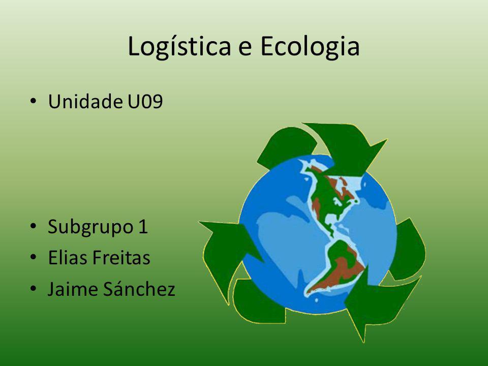Logística e Ecologia Unidade U09 Subgrupo 1 Elias Freitas
