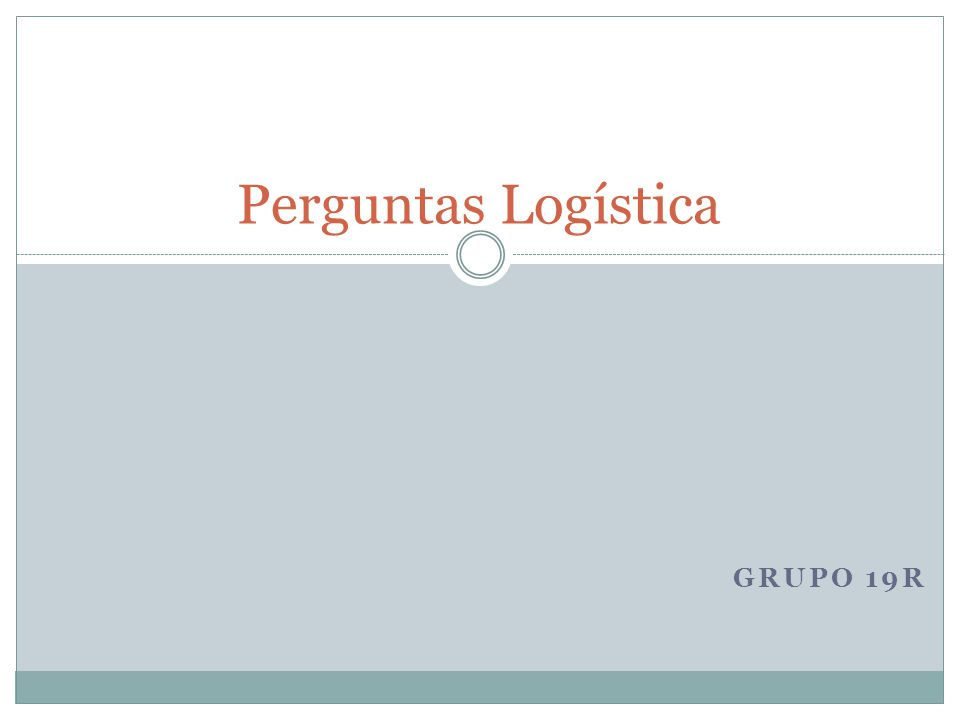 Perguntas Logística Grupo 19R