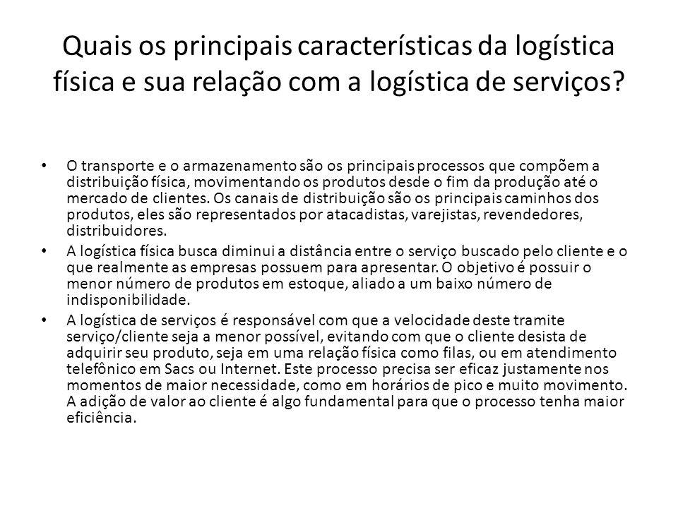 Quais os principais características da logística física e sua relação com a logística de serviços