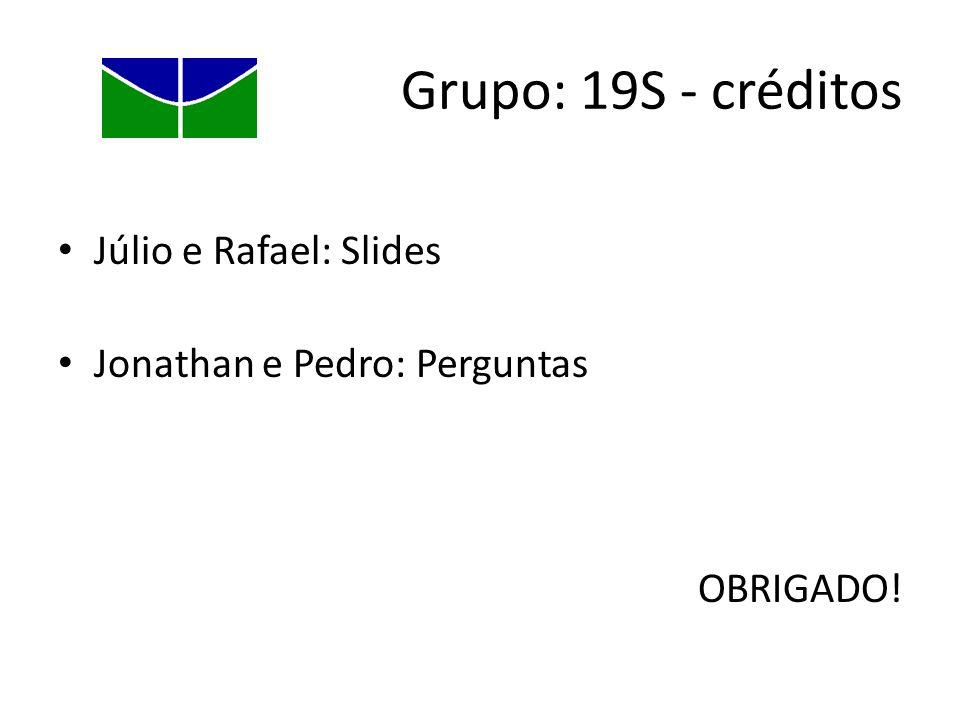 Grupo: 19S - créditos Júlio e Rafael: Slides