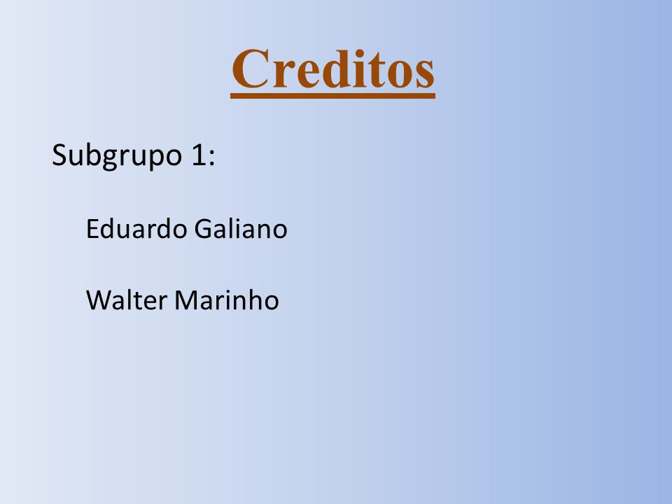 Creditos Subgrupo 1: Eduardo Galiano Walter Marinho