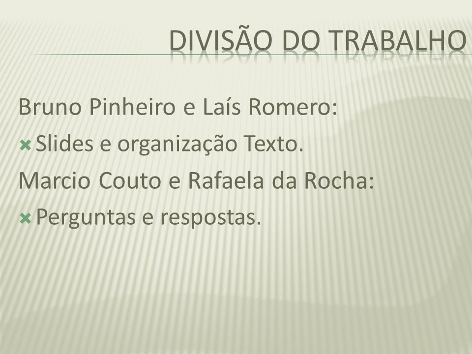 Divisão do trabalho Bruno Pinheiro e Laís Romero:
