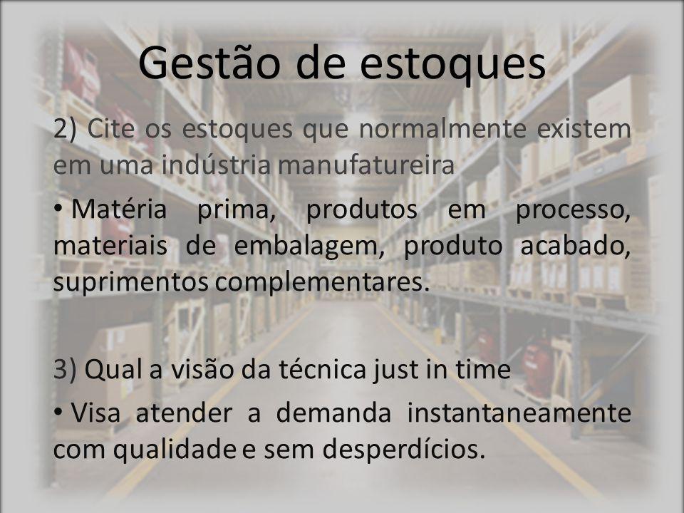 Gestão de estoques 2) Cite os estoques que normalmente existem em uma indústria manufatureira.