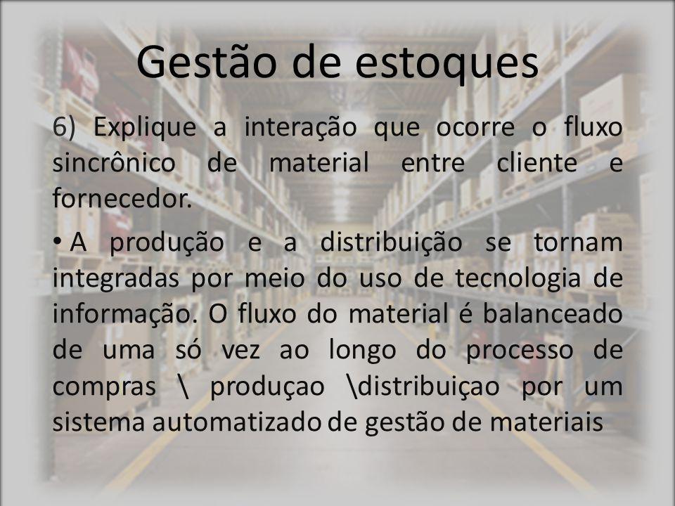 Gestão de estoques 6) Explique a interação que ocorre o fluxo sincrônico de material entre cliente e fornecedor.
