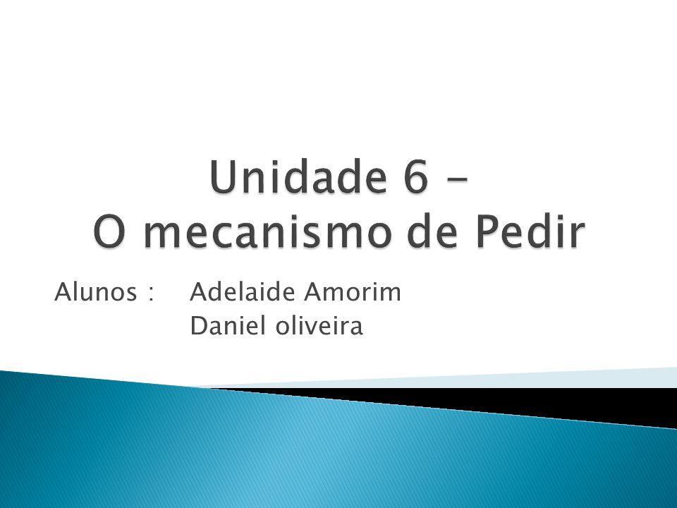 Unidade 6 - O mecanismo de Pedir