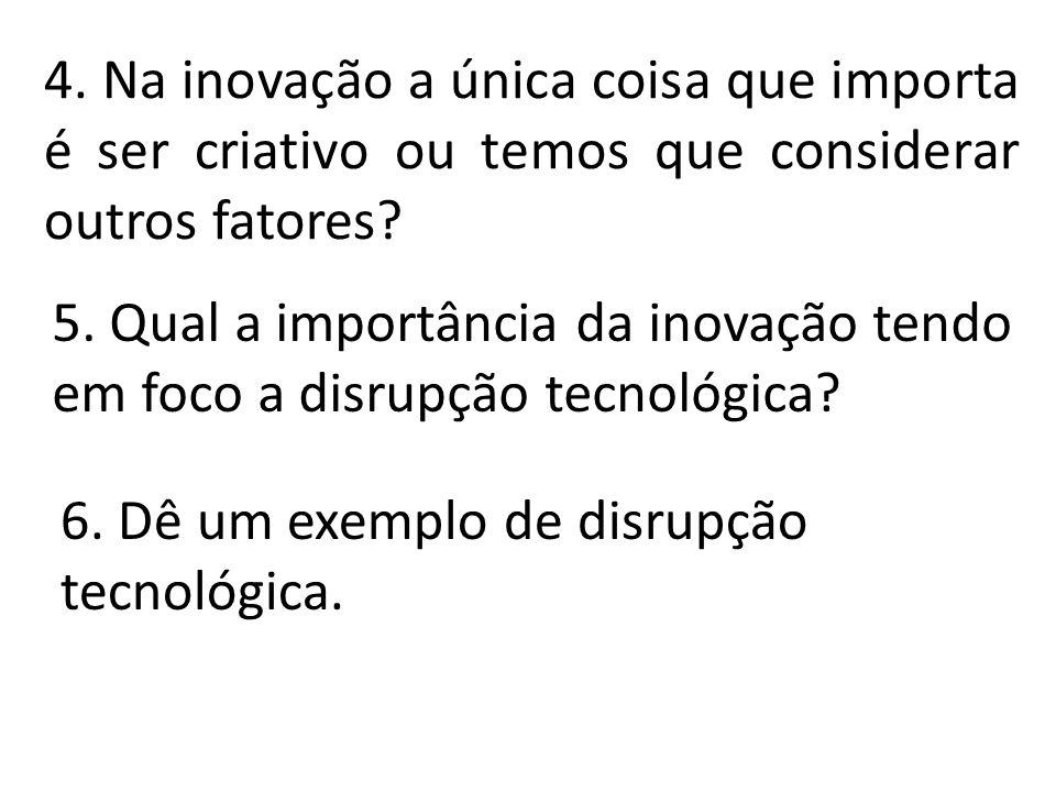 4. Na inovação a única coisa que importa é ser criativo ou temos que considerar outros fatores