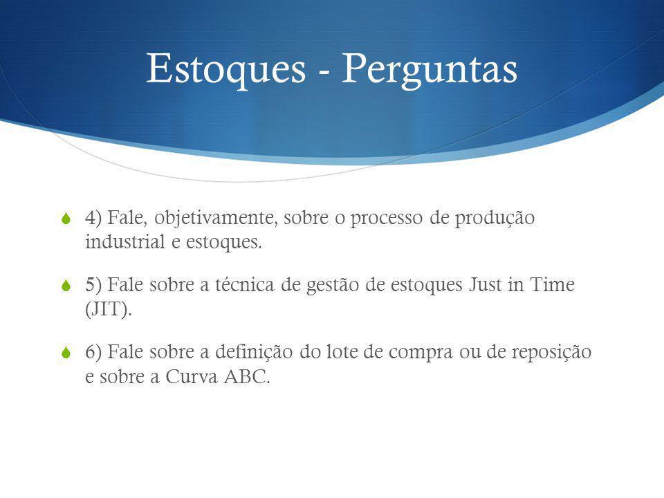 Estoques - Perguntas 4) Fale, objetivamente, sobre o processo de produção industrial e estoques.
