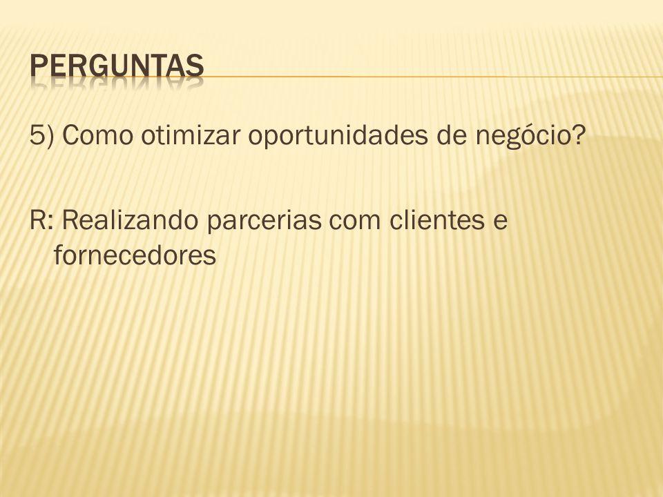 Perguntas 5) Como otimizar oportunidades de negócio.