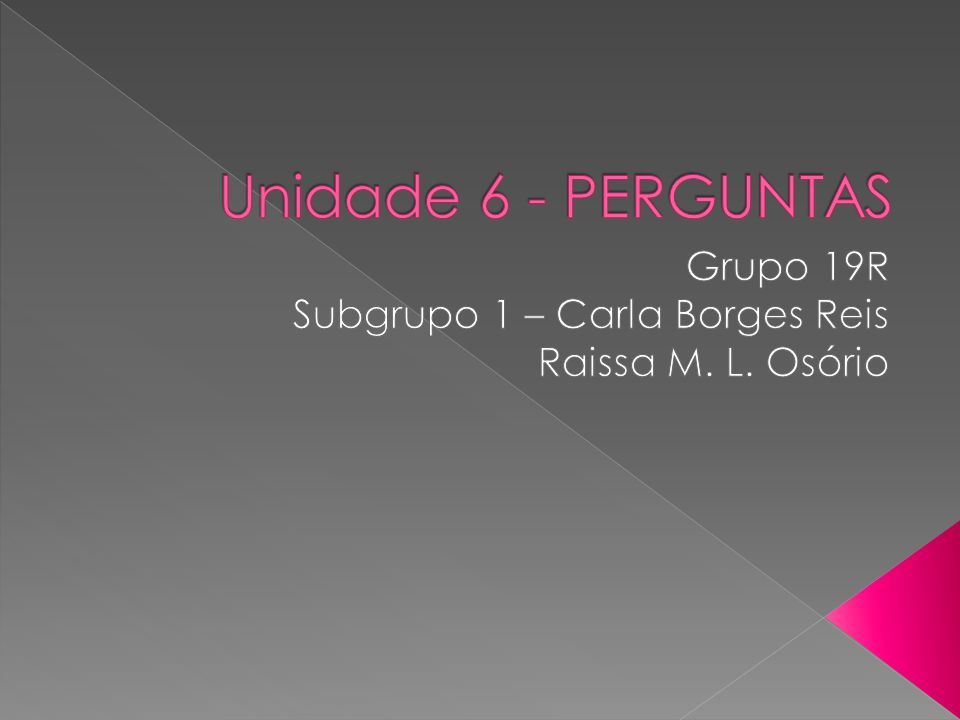 Grupo 19R Subgrupo 1 – Carla Borges Reis Raissa M. L. Osório