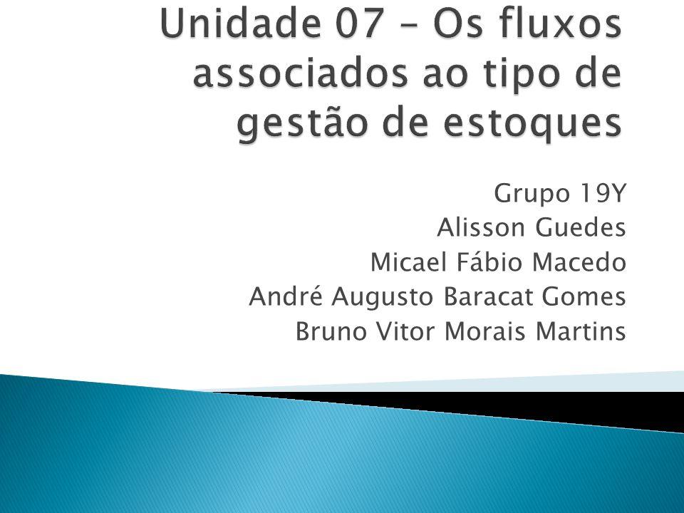 Unidade 07 – Os fluxos associados ao tipo de gestão de estoques