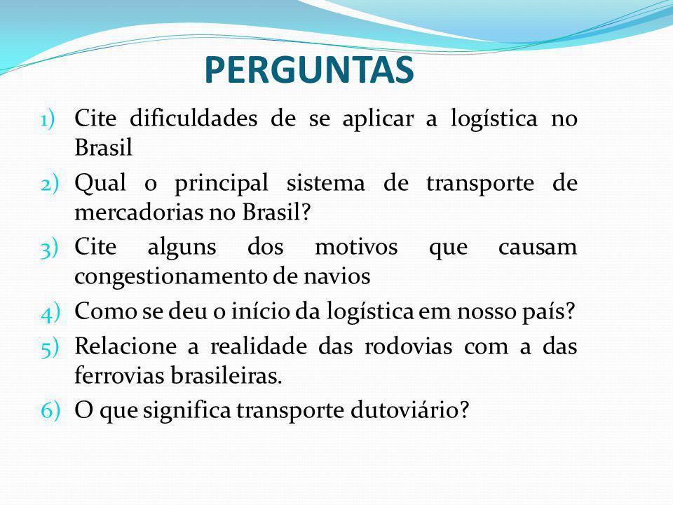 PERGUNTAS Cite dificuldades de se aplicar a logística no Brasil