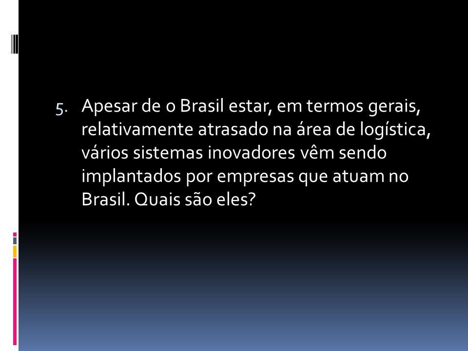 Apesar de o Brasil estar, em termos gerais, relativamente atrasado na área de logística, vários sistemas inovadores vêm sendo implantados por empresas que atuam no Brasil.