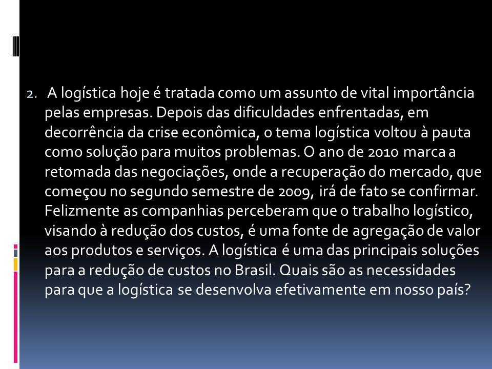 A logística hoje é tratada como um assunto de vital importância pelas empresas.