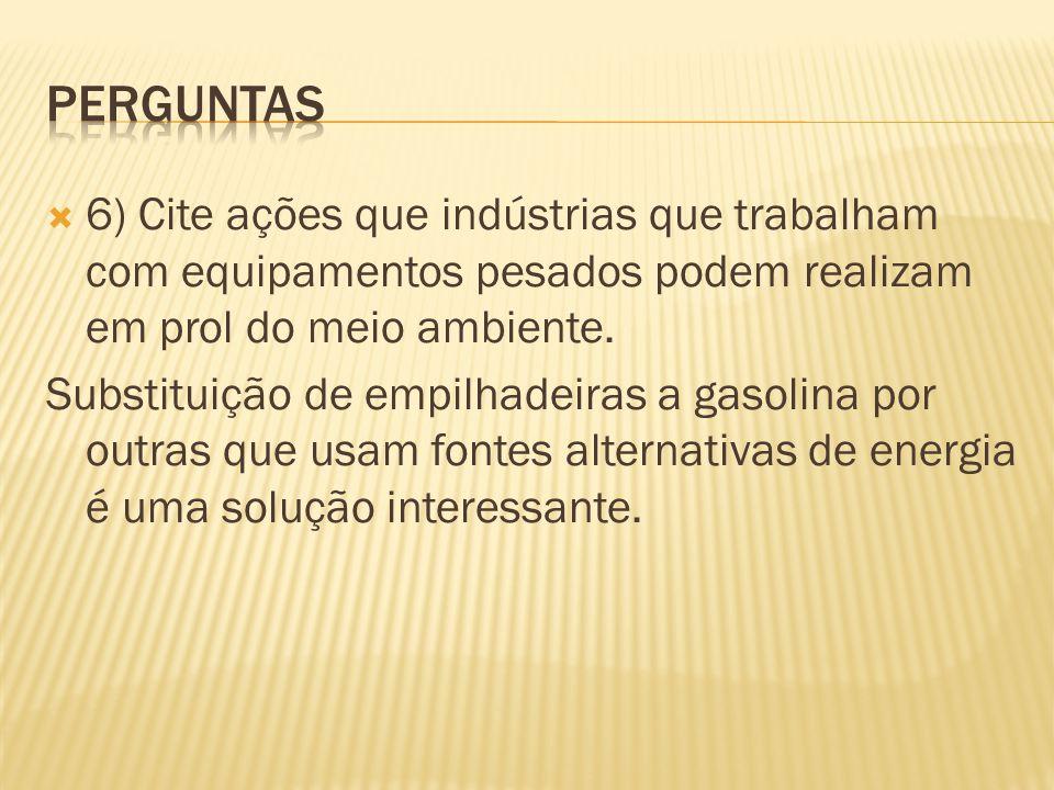 perguntas 6) Cite ações que indústrias que trabalham com equipamentos pesados podem realizam em prol do meio ambiente.