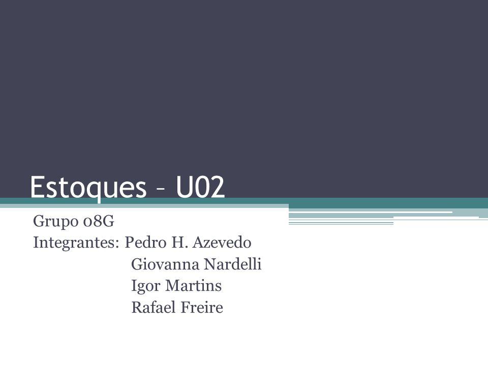 Estoques – U02 Grupo 08G Integrantes: Pedro H. Azevedo