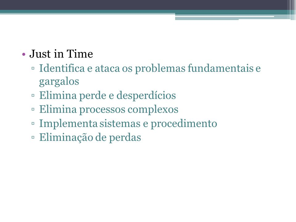 Just in Time Identifica e ataca os problemas fundamentais e gargalos