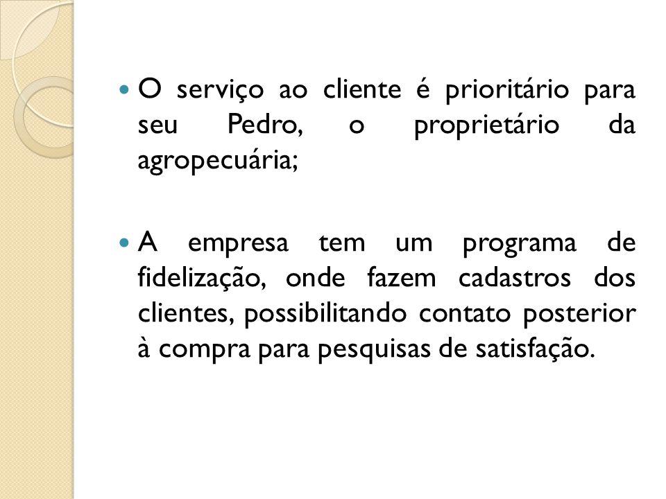 O serviço ao cliente é prioritário para seu Pedro, o proprietário da agropecuária;