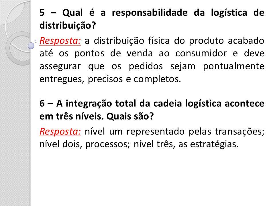 5 – Qual é a responsabilidade da logística de distribuição