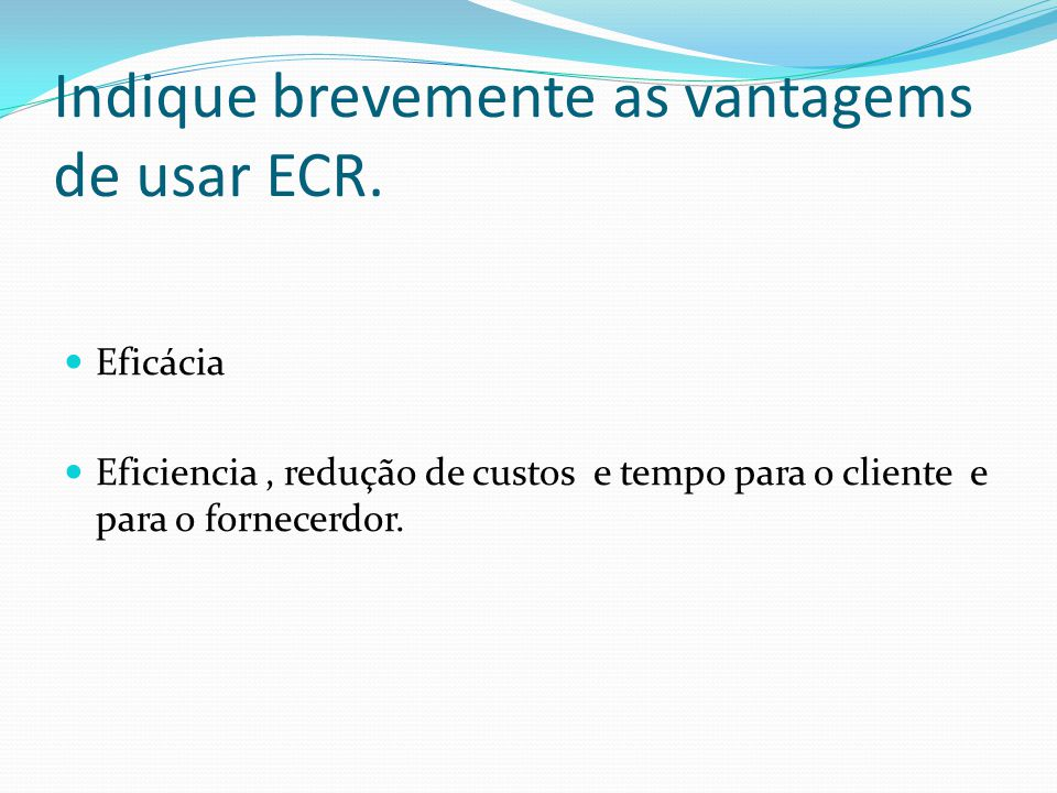 Indique brevemente as vantagems de usar ECR.