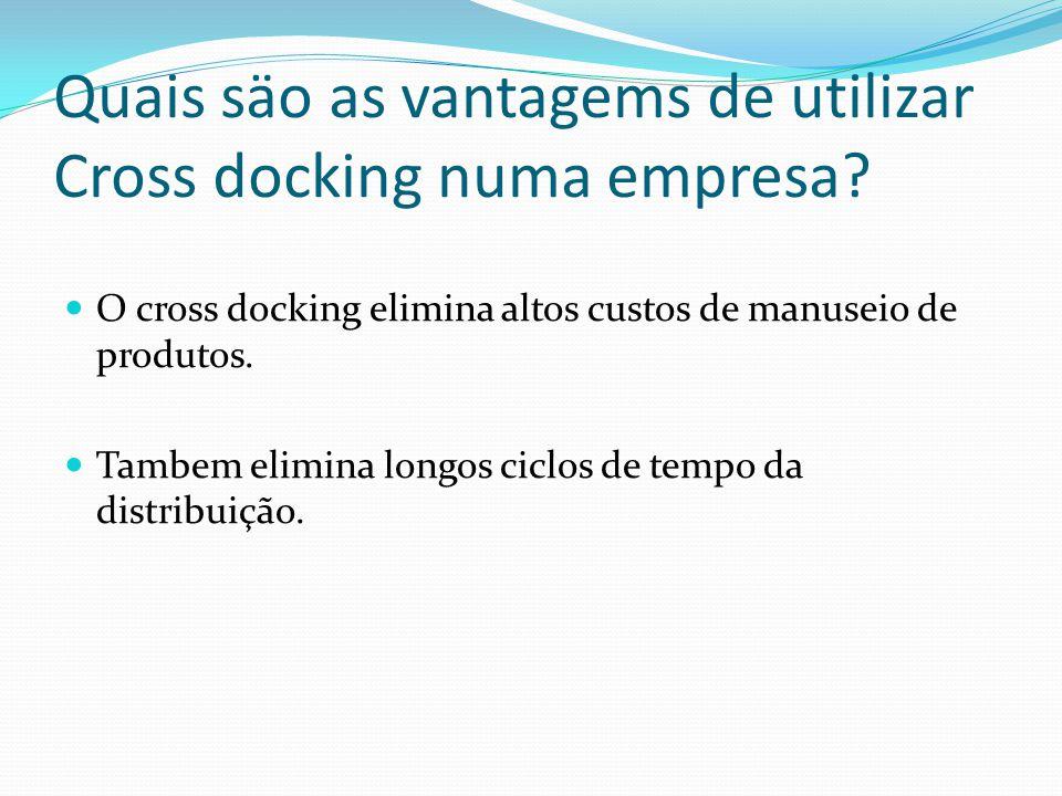 Quais säo as vantagems de utilizar Cross docking numa empresa