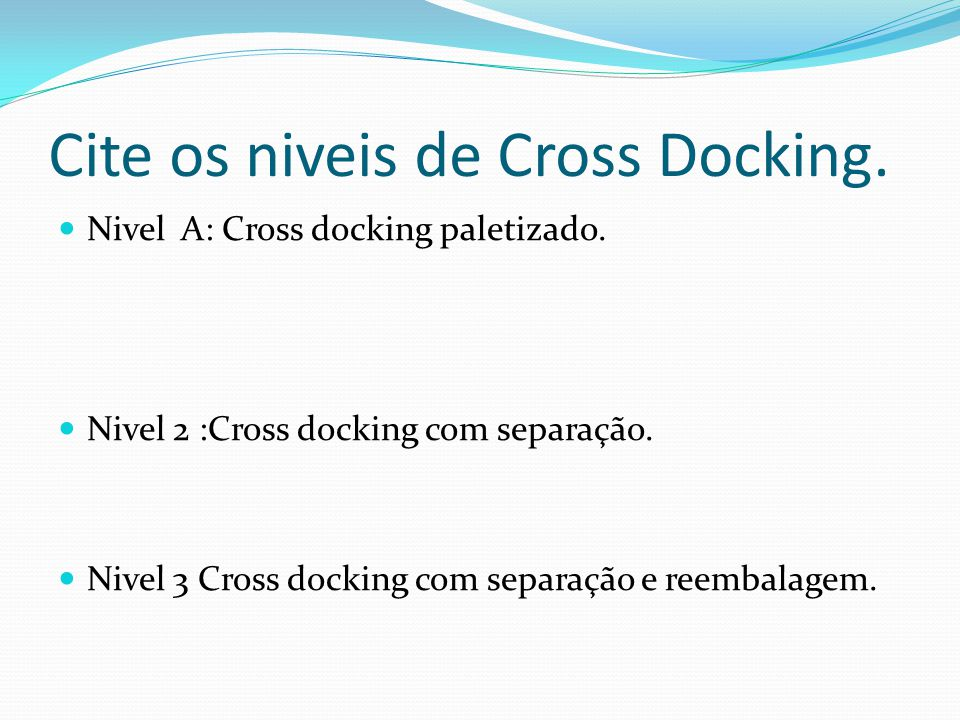 Cite os niveis de Cross Docking.