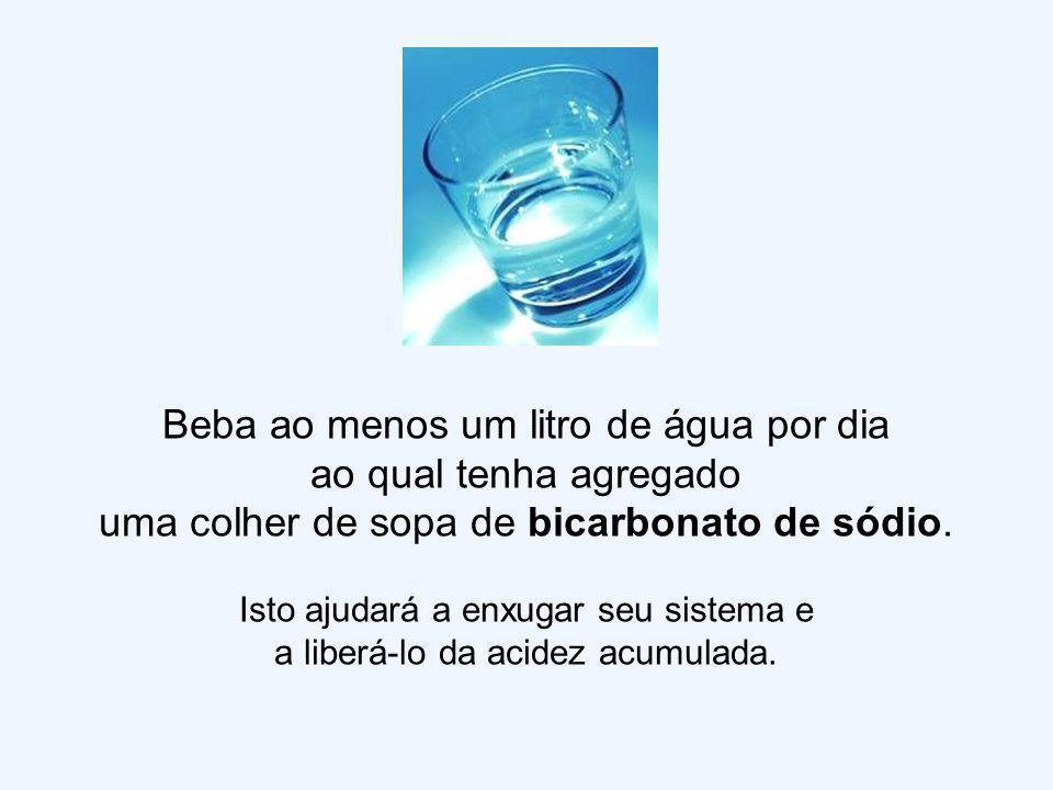 Beba ao menos um litro de água por dia ao qual tenha agregado