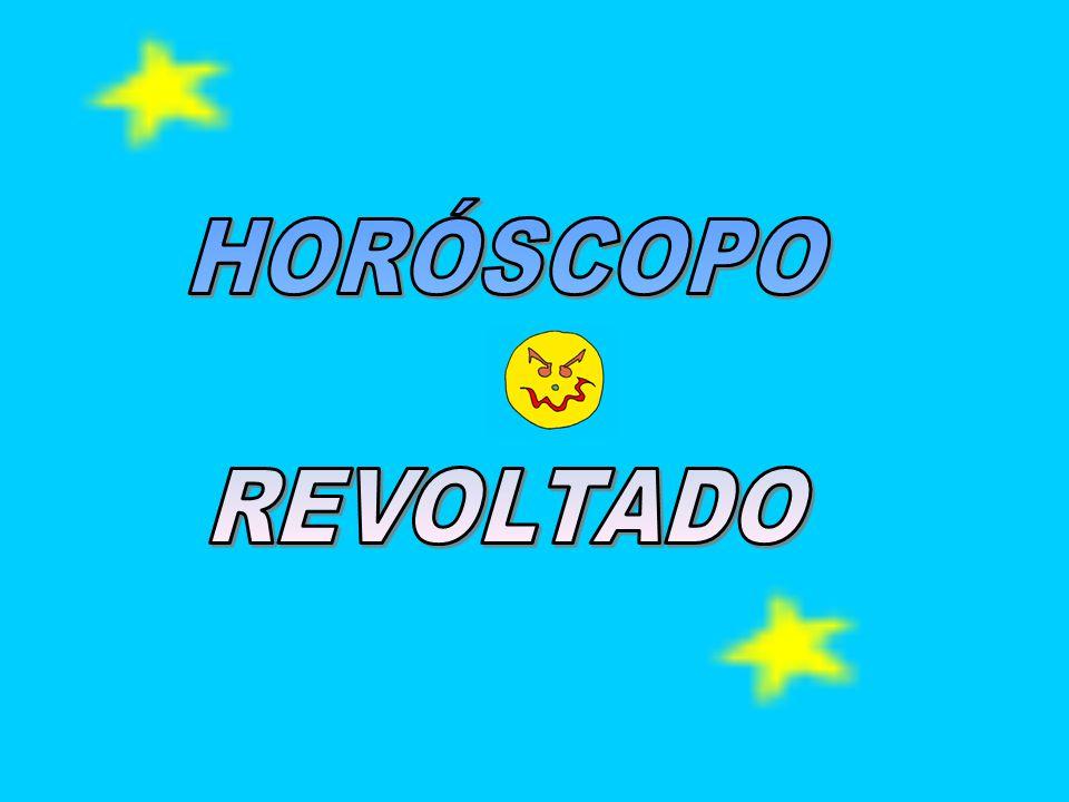 HORÓSCOPO REVOLTADO