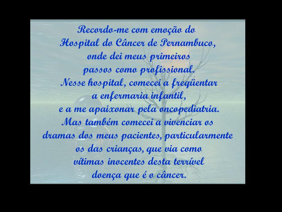 Recordo-me com emoção do Hospital do Câncer de Pernambuco,