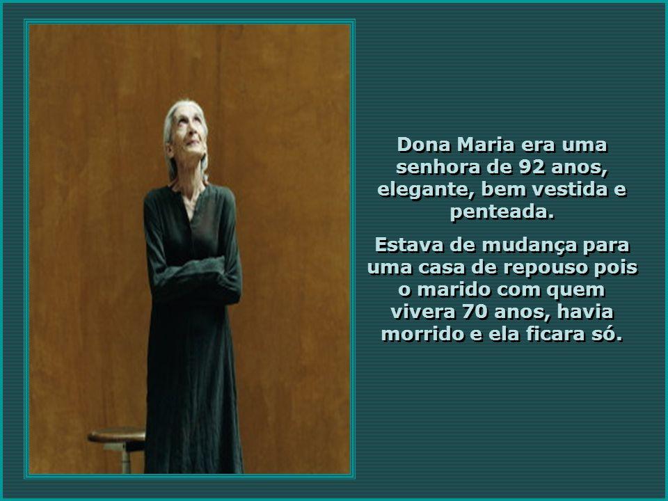 Dona Maria era uma senhora de 92 anos, elegante, bem vestida e penteada.