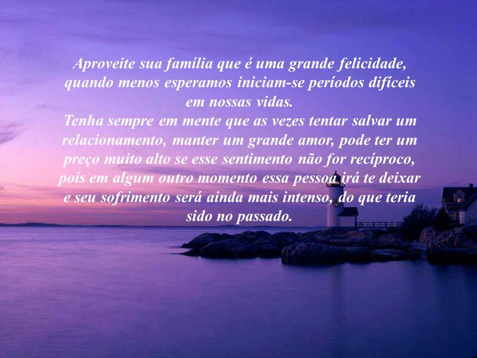 Aproveite sua família que é uma grande felicidade,