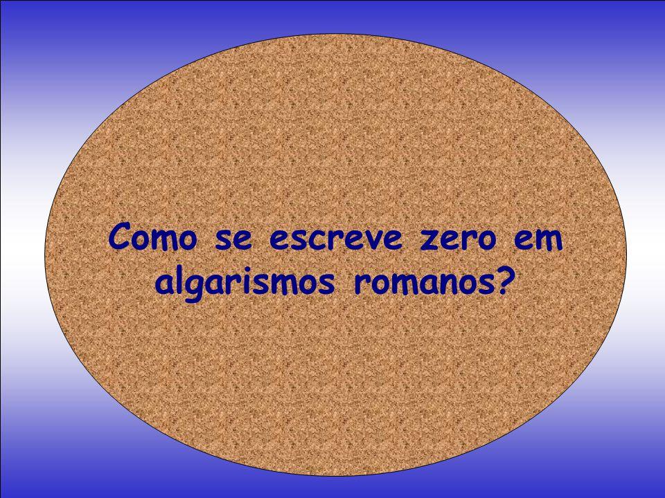 Como se escreve zero em algarismos romanos