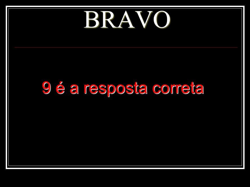 BRAVO 9 é a resposta correta