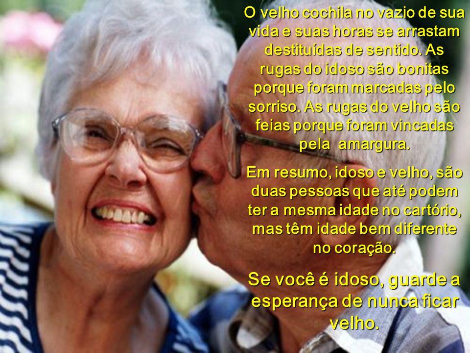 Se você é idoso, guarde a esperança de nunca ficar velho.