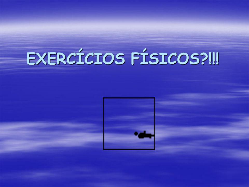 EXERCÍCIOS FÍSICOS !!!