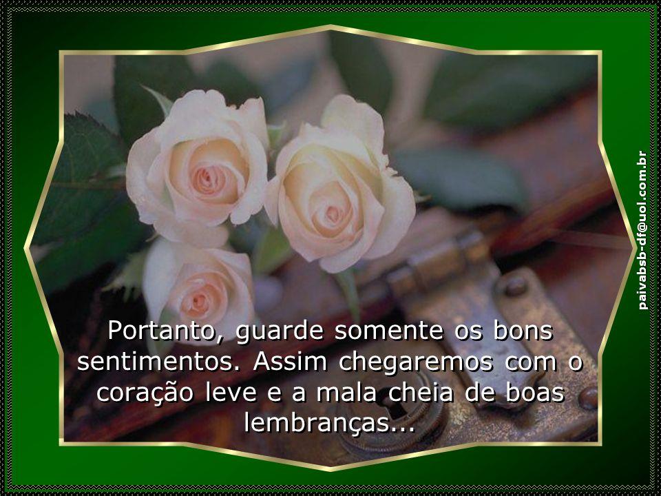 paivabsb-df@uol.com.br Portanto, guarde somente os bons sentimentos.