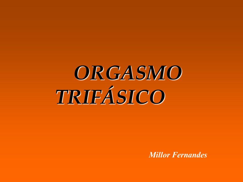 ORGASMO TRIFÁSICO Millor Fernandes