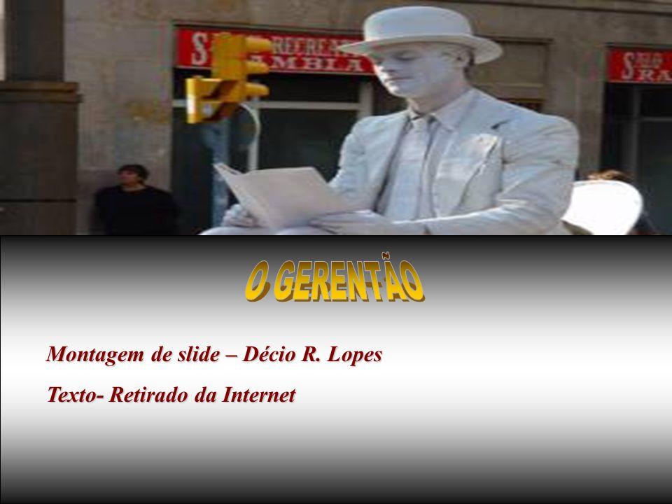 O GERENTÃO Montagem de slide – Décio R. Lopes