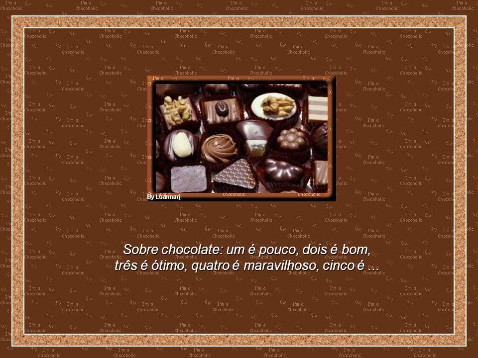 Sobre chocolate: um é pouco, dois é bom,