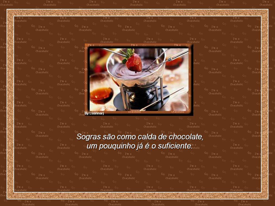 Sogras são como calda de chocolate, um pouquinho já é o suficiente.