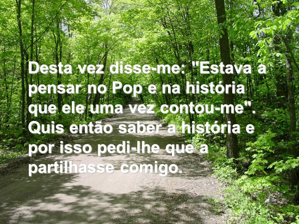 Desta vez disse-me: Estava a pensar no Pop e na história que ele uma vez contou-me .