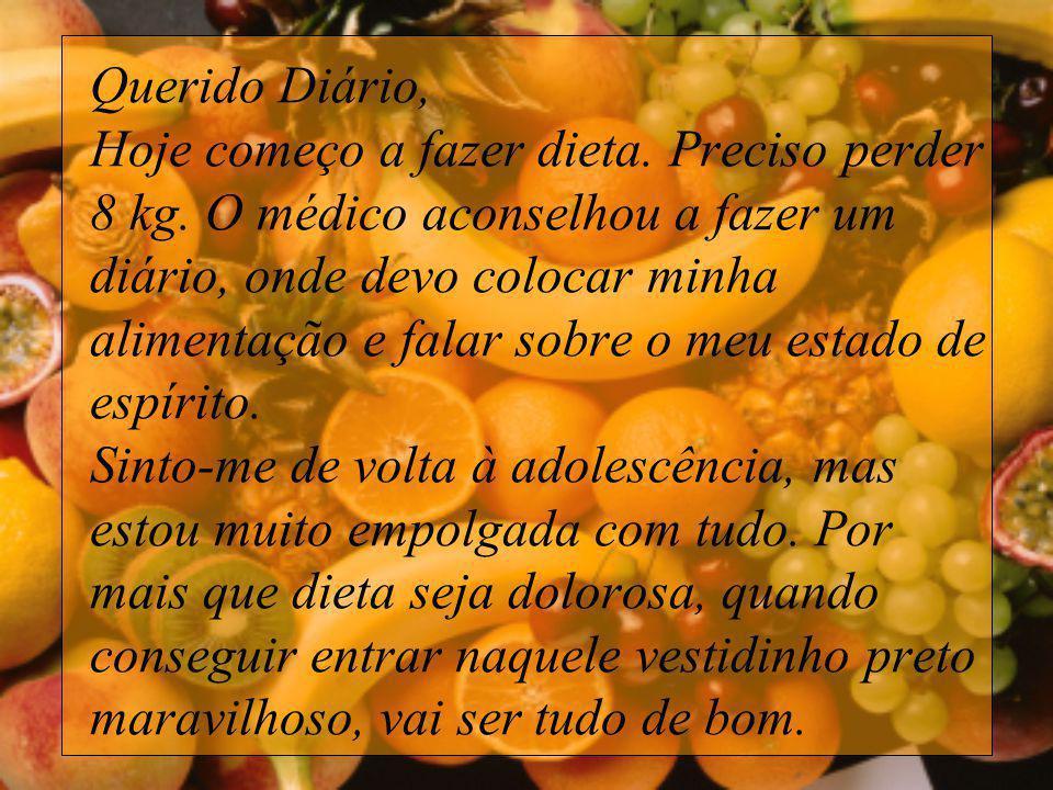 Querido Diário, Hoje começo a fazer dieta. Preciso perder 8 kg