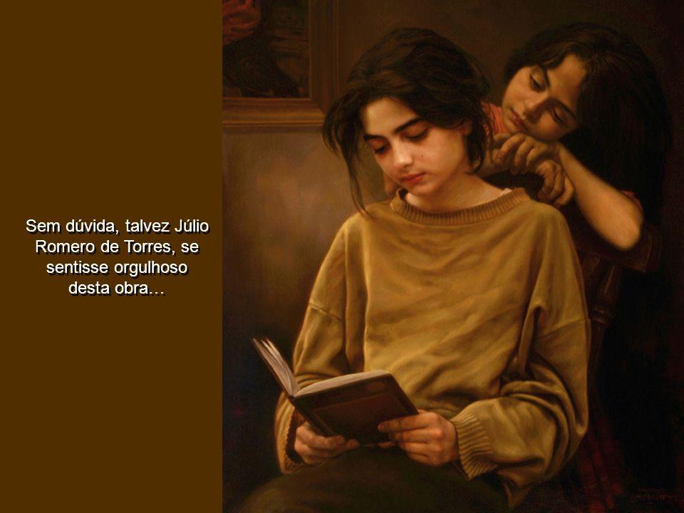 Sem dúvida, talvez Júlio Romero de Torres, se sentisse orgulhoso desta obra…