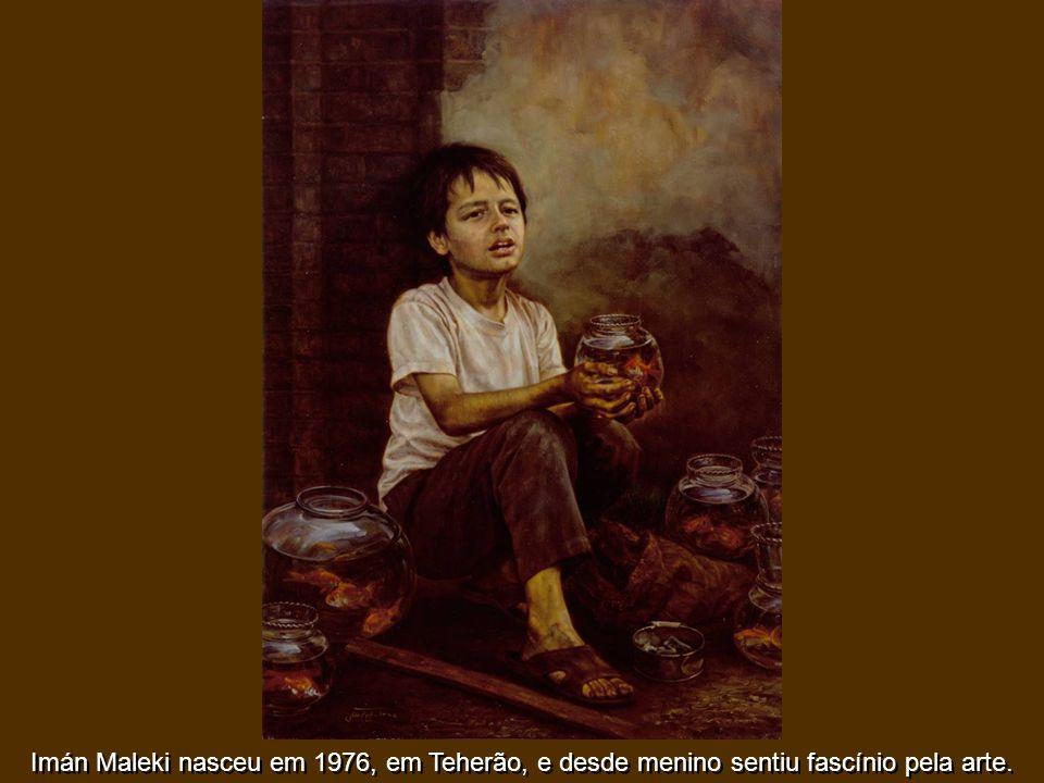 Imán Maleki nasceu em 1976, em Teherão, e desde menino sentiu fascínio pela arte.